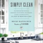 [PDF] [EPUB] Simply Clean: The Proven Method for Keeping Your Home Organized, Clean, and Beautiful in Just 10 Minutes a Day Download