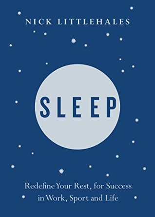 [PDF] [EPUB] Sleep: The Myth of 8 Hours, the Power of Naps... and the New Plan to Recharge Your Body and Mind Download by Nick Littlehales