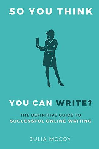 [PDF] [EPUB] So You Think You Can Write? The Definitive Guide to Successful Online Writing Download by Julia McCoy