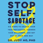 [PDF] [EPUB] Stop Self-Sabotage: Six Steps to Unlock Your True Motivation, Harness Your Willpower, and Get Out of Your Own Way Download
