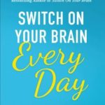 [PDF] [EPUB] Switch on Your Brain Every Day: 365 Readings for Peak Happiness, Thinking, and Health Download