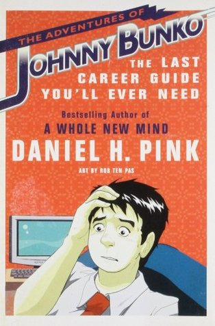 [PDF] [EPUB] The Adventures of Johnny Bunko: The Last Career Guide You'll Ever Need Download by Daniel H. Pink