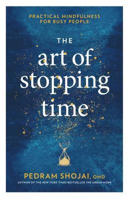 [PDF] [EPUB] The Art of Stopping Time: Practical Mindfulness for Busy People Download by Pedram Shojai