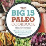 [PDF] [EPUB] The Big 15 Paleo Cookbook: 15 Fundamental Ingredients, 150 Paleo Diet Recipes, 450 Variations Download