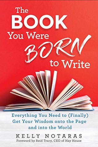[PDF] [EPUB] The Book You Were Born to Write: Everything You Need to (Finally) Get Your Wisdom onto the Page and into the World Download by Kelly Notaras
