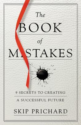 [PDF] [EPUB] The Book of Mistakes: 9 Secrets to Creating a Successful Future Download by Skip Prichard