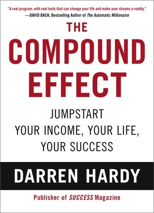 [PDF] [EPUB] The Compound Effect: Jumpstart Your Income, Your Life, Your Success Download by Darren Hardy