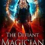 [PDF] [EPUB] The Defiant Magician (Unstoppable Liv Beaufont, #3) Download