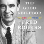 [PDF] [EPUB] The Good Neighbor: The Life and Work of Fred Rogers Download