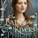 [PDF] [EPUB] The Lady of the Rivers (The Plantagenet and Tudor Novels, #1) Download