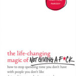 [PDF] [EPUB] The Life-Changing Magic of Not Giving a F*ck: How to Stop Spending Time You Don't Have with People You Don't Like Doing Things You Don't Want to Do Download