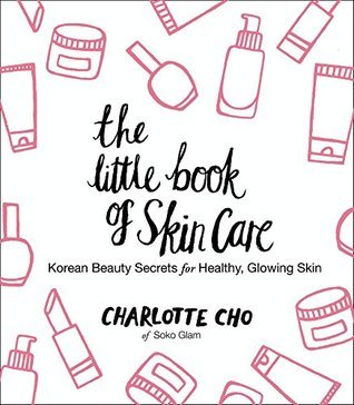 [PDF] [EPUB] The Little Book of Skin Care: Korean Beauty Secrets for Healthy, Glowing Skin Download by Charlotte Cho