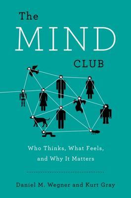 [PDF] [EPUB] The Mind Club: Who Thinks, What Feels, and Why It Matters Download by Daniel M. Wegner