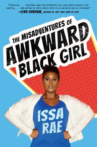 [PDF] [EPUB] The Misadventures of Awkward Black Girl Download by Issa Rae
