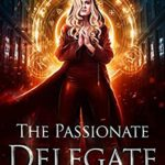 [PDF] [EPUB] The Passionate Delegate (Unstoppable Liv Beaufont Book 9) Download