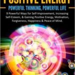[PDF] [EPUB] The Power of Positive Energy: Powerful Thinking, Powerful Life Download