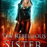 [PDF] [EPUB] The Rebellious Sister (Unstoppable Liv Beaufont, #1) Download