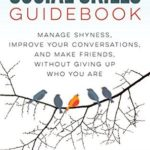 [PDF] [EPUB] The Social Skills Guidebook: Manage Shyness, Improve Your Conversations, and Make Friends, Without Giving Up Who You Are Download