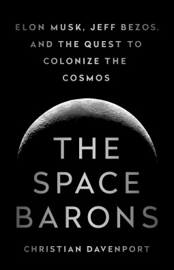 [PDF] [EPUB] The Space Barons: Elon Musk, Jeff Bezos, and the Quest to Colonize the Cosmos Download by Christian Davenport