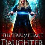 [PDF] [EPUB] The Triumphant Daughter (Unstoppable Liv Beaufont Book 4) Download