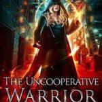 [PDF] [EPUB] The Uncooperative Warrior (Unstoppable Liv Beaufont, #2) Download