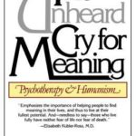 [PDF] [EPUB] The Unheard Cry for Meaning: Psychotherapy and Humanism Download