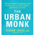 [PDF] [EPUB] The Urban Monk: Eastern Wisdom and Modern Hacks to Stop Time and Find Success, Happiness, and Peace Download