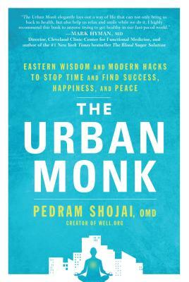 [PDF] [EPUB] The Urban Monk: Eastern Wisdom and Modern Hacks to Stop Time and Find Success, Happiness, and Peace Download by Pedram Shojai
