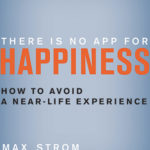 [PDF] [EPUB] There Is No App for Happiness: How to Avoid a Near-Life Experience Download