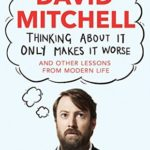 [PDF] [EPUB] Thinking About It Only Makes It Worse: And Other Lessons from Modern Life Download