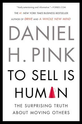 [PDF] [EPUB] To Sell Is Human: The Surprising Truth about Moving Others Download by Daniel H. Pink