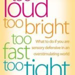 [PDF] [EPUB] Too Loud, Too Bright, Too Fast, Too Tight: What to Do If You Are Sensory Defensive in an Overstimulating World Download