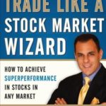 [PDF] [EPUB] Trade Like a Stock Market Wizard: How to Achieve Super Performance in Stocks in Any Market Download