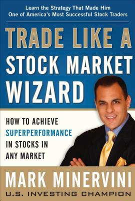 [PDF] [EPUB] Trade Like a Stock Market Wizard: How to Achieve Super Performance in Stocks in Any Market Download by Mark Minervini