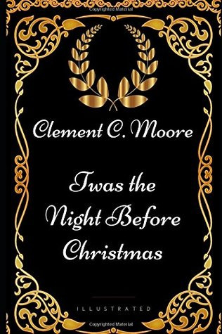 [PDF] [EPUB] Twas the Night before Christmas: By Clement Clarke Moore - Illustrated Download by Clement C. Moore
