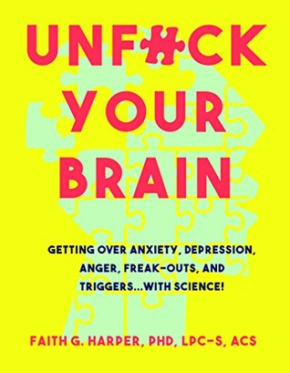 [PDF] [EPUB] Unfuck Your Brain: Using Science to Get Over Anxiety, Depression, Anger, Freak-Outs, and Triggers Download by Faith G. Harper