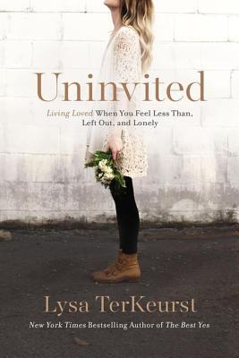 [PDF] [EPUB] Uninvited: Living Loved When You Feel Less Than, Left Out, and Lonely Download by Lysa TerKeurst