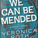 [PDF] [EPUB] We Can Be Mended (Divergent, #3.5) Download