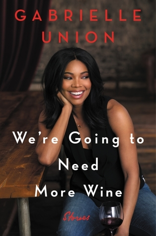 [PDF] [EPUB] We're Going to Need More Wine Download by Gabrielle Union