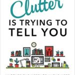 [PDF] [EPUB] What Your Clutter Is Trying to Tell You: Uncover the Message in the Mess and Reclaim Your Life Download
