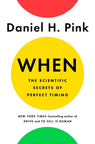 [PDF] [EPUB] When: The Scientific Secrets of Perfect Timing Download by Daniel H. Pink
