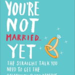 [PDF] [EPUB] Why You're Not Married . . . Yet: The Straight Talk You Need to Get the Relationship You Deserve Download