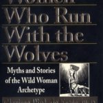 [PDF] [EPUB] Women Who Run With the Wolves: Myths and Stories of the Wild Woman Archetype Download