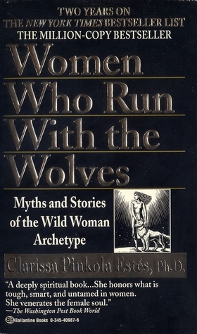 [PDF] [EPUB] Women Who Run With the Wolves: Myths and Stories of the Wild Woman Archetype Download by Clarissa Pinkola Estés