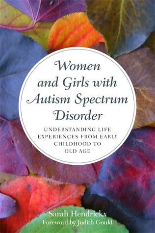 [PDF] [EPUB] Women and Girls with Autism Spectrum Disorder: Understanding Life Experiences from Early Childhood to Old Age Download by Sarah Hendrickx