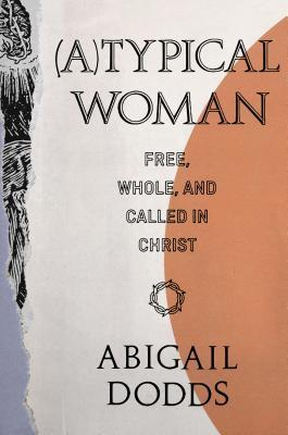 [PDF] [EPUB] (a)Typical Woman: Free, Whole, and Called in Christ Download by Abigail Dodds