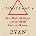 [PDF] [EPUB] Conspiracy: Peter Thiel, Hulk Hogan, Gawker, and the Anatomy of Intrigue Download
