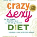 [PDF] [EPUB] Crazy Sexy Diet: Eat Your Veggies, Ignite Your Spark, and Live Like You Mean It! Download