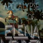 [PDF] [EPUB] The Apocalypse of Elena Mendoza Download