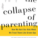 [PDF] [EPUB] The Collapse of Parenting: How We Hurt Our Kids When We Treat Them Like Grown-Ups Download